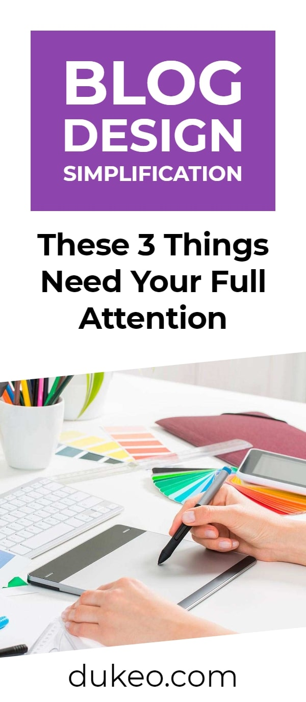 Blog Design Simplification: These 3 Things Need Your Full Attention