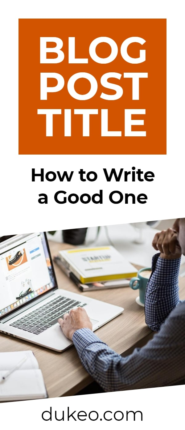 Blog Post Title: How to Write a Good One