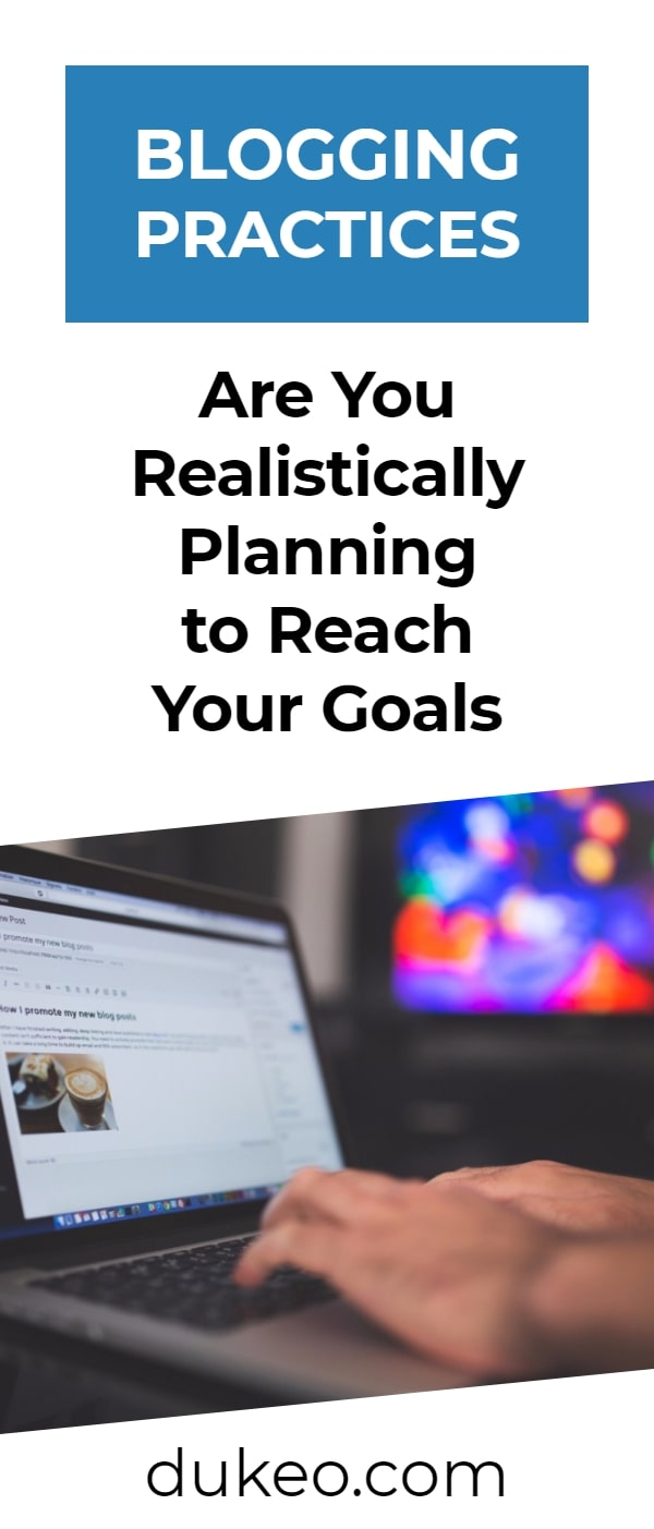 Blogging Practices: Are You Realistically Planning to Reach Your Goals
