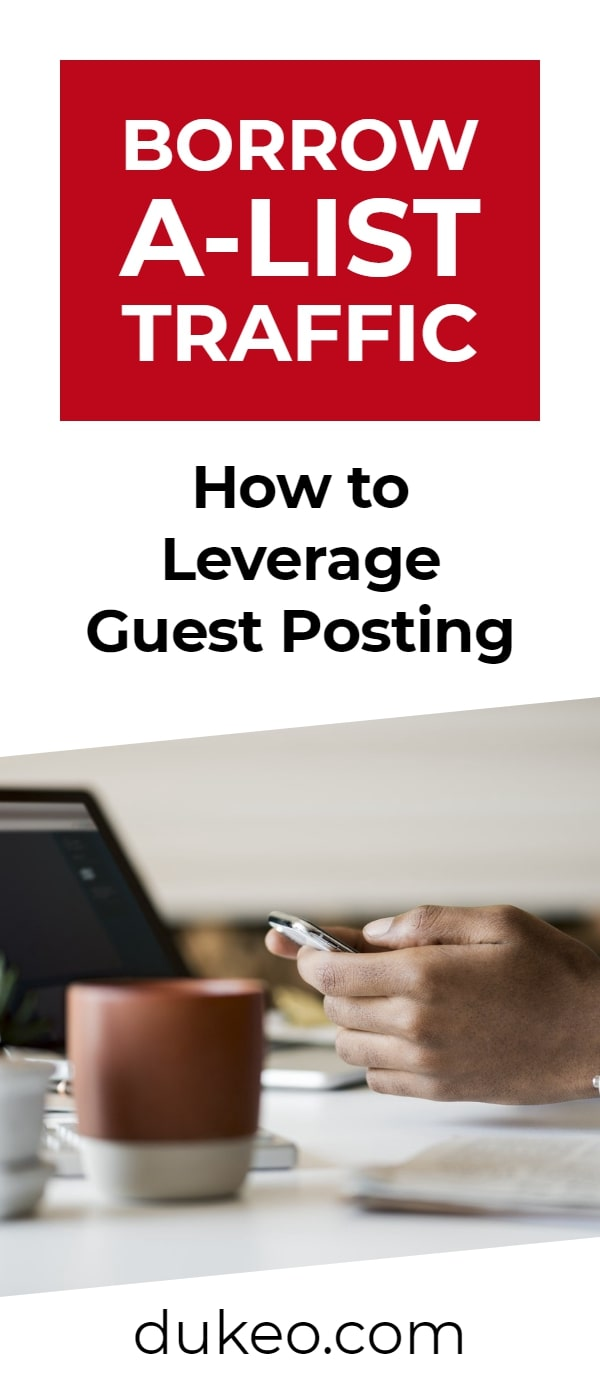Borrow A-list Traffic: How to Leverage Guest Posting