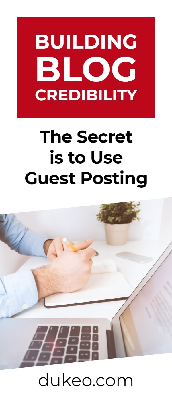 Building Blog Credibility: The Secret is to Use Guest Posting