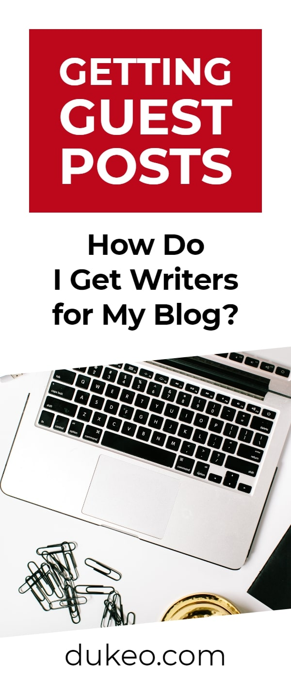 Getting Guest Posts: How Do I Get Writers for My Blog?