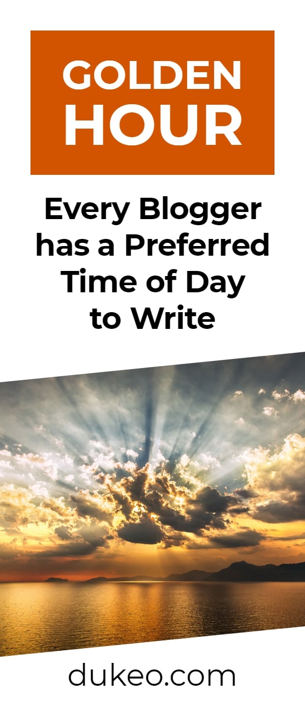 Golden Hour: Every Blogger has a Preferred Time of Day to Write