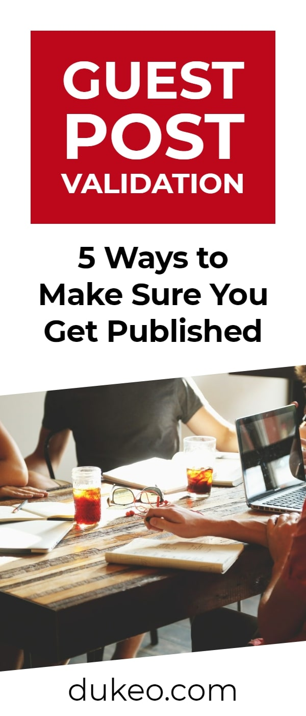 Guest Post Validation: 5 Ways to Make Sure You Get Published