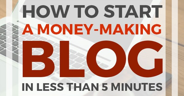 How To Start A Money-Making Blog In Less Than 5 Minutes (Step-By-Step Guide)