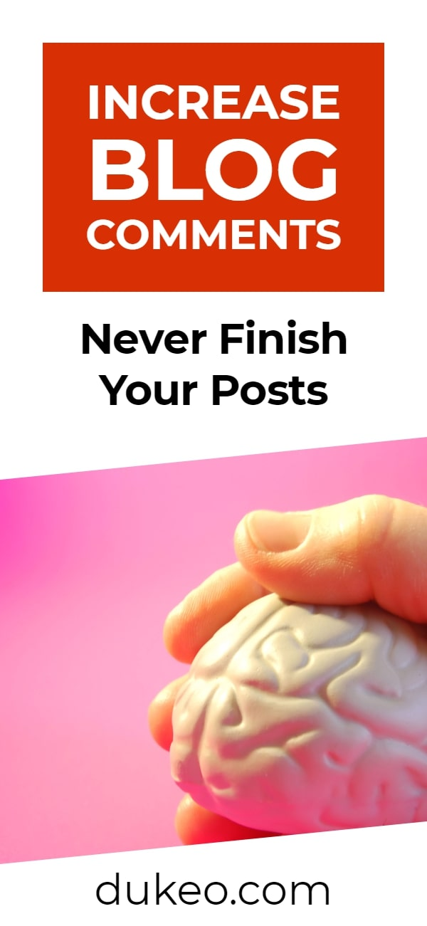 Increase Blog Comments: Never Finish Your Posts