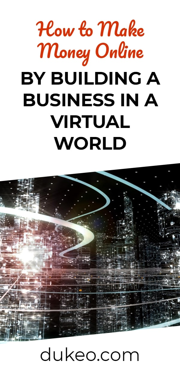 How to Make Money Online by Building a Business in a Virtual World