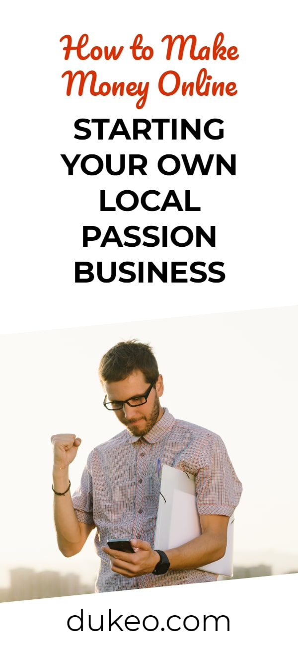 How to Make Money Online Starting Your Own Local Passion Business