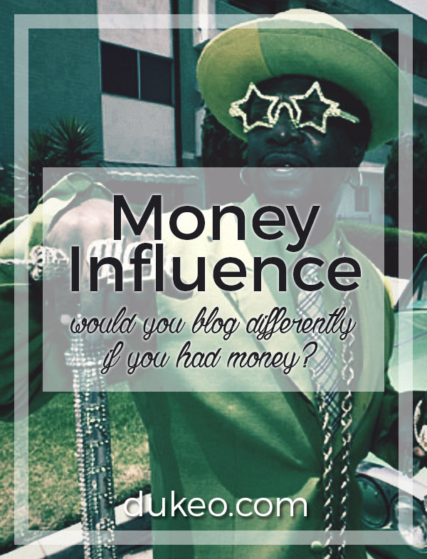 Money Influence: Would You Blog Differently If You Had Money?