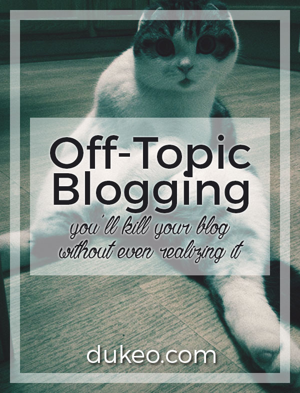 Off Topic Blogging: You'll Kill Your Blog Without Even Realizing It