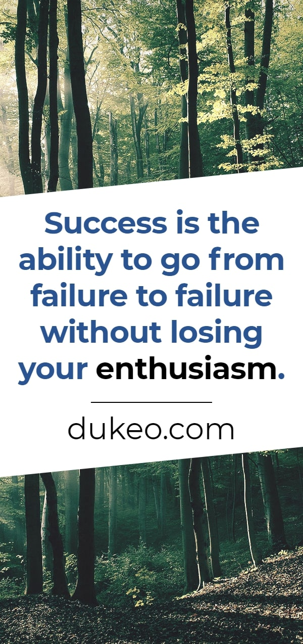 Success is the ability to go from failure to failure without losing your enthusiasm.