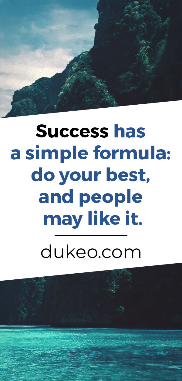Success has a simple formula: do your best, and people may like it.