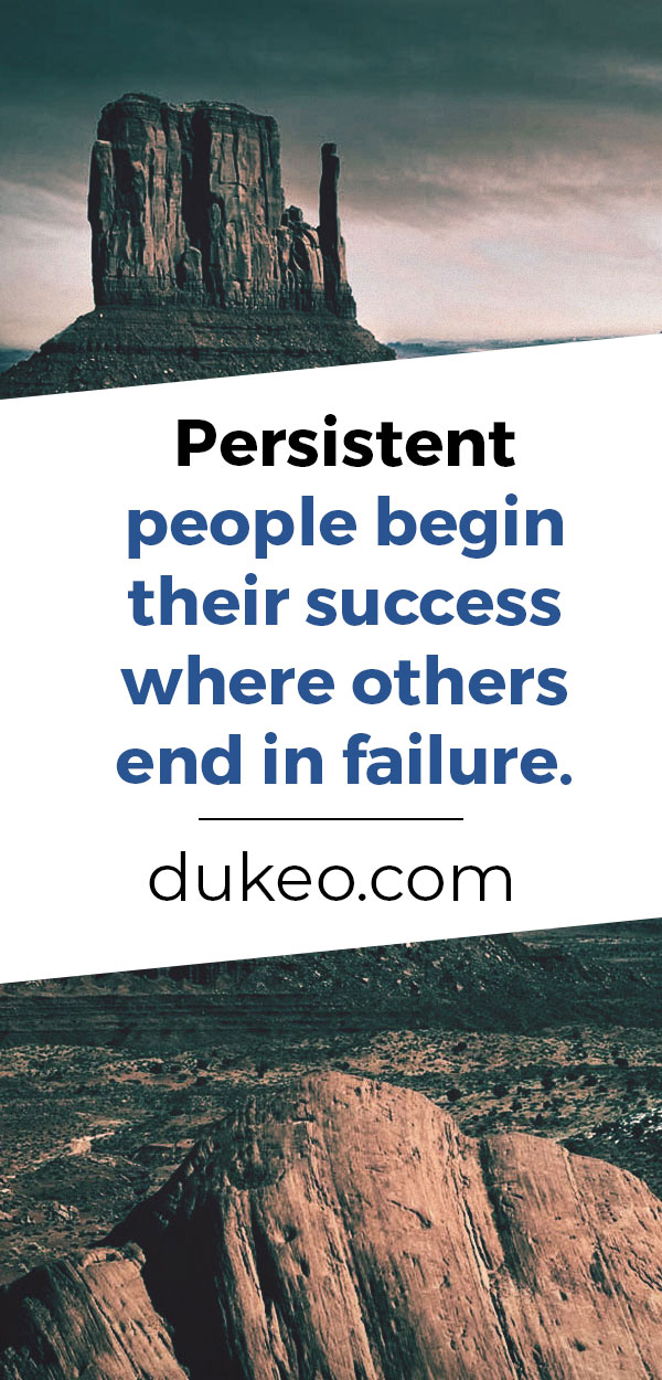 Persistent people begin their success where others end in failure.