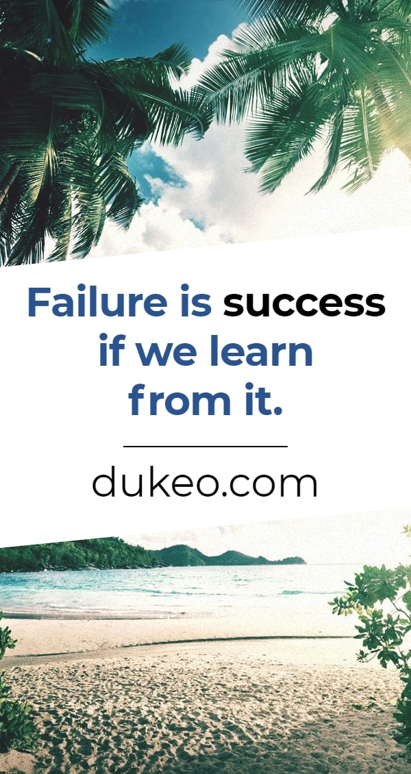 Failure is success if we learn from it.