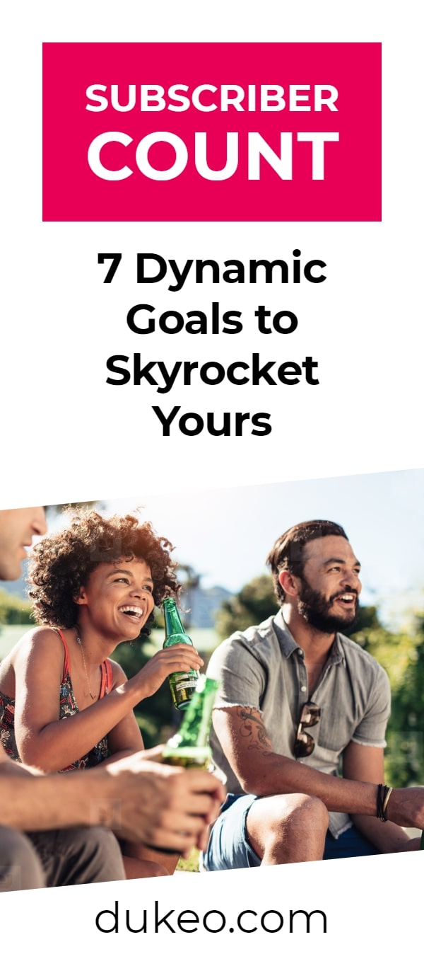 Subscriber Count: 7 Dynamic Goals To Skyrocket Yours