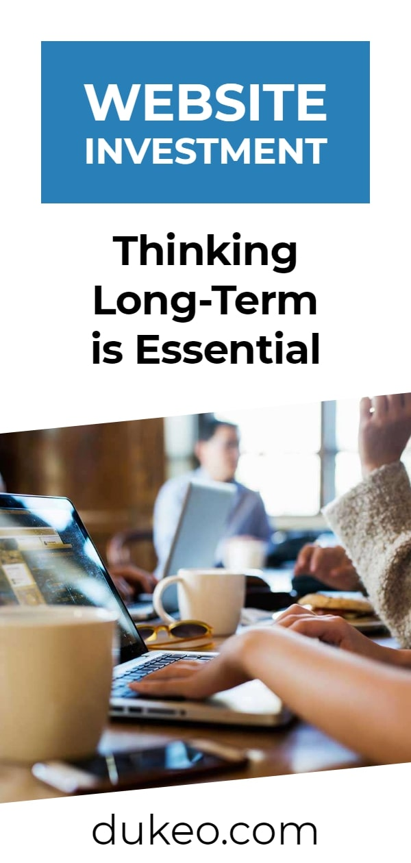 Website Investment: Thinking Long-Term is Essential